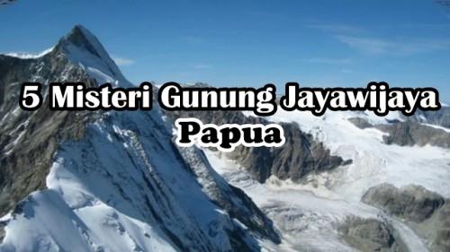 Foto 5 Misteri Gunung Jayawijaya, Papua